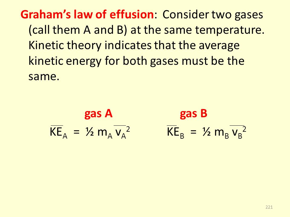 Graham's law of effusion: Consider two gases (call them A and B) at the same temperature.
