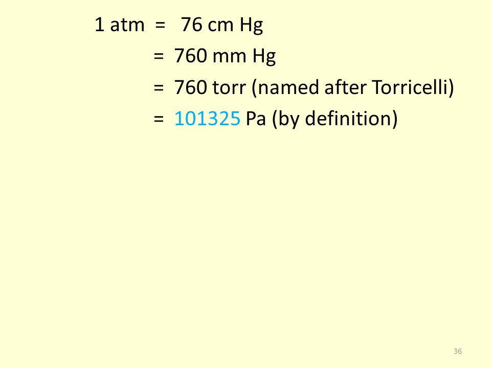 1 atm = 76 cm Hg = 760 mm Hg = 760 torr (named after Torricelli) = 101325 Pa (by definition)