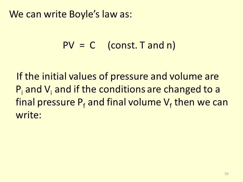 We can write Boyle's law as: PV = C (const