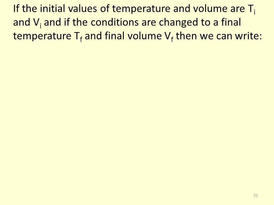 If the initial values of temperature and volume are Ti and Vi and if the conditions are changed to a final temperature Tf and final volume Vf then we can write: