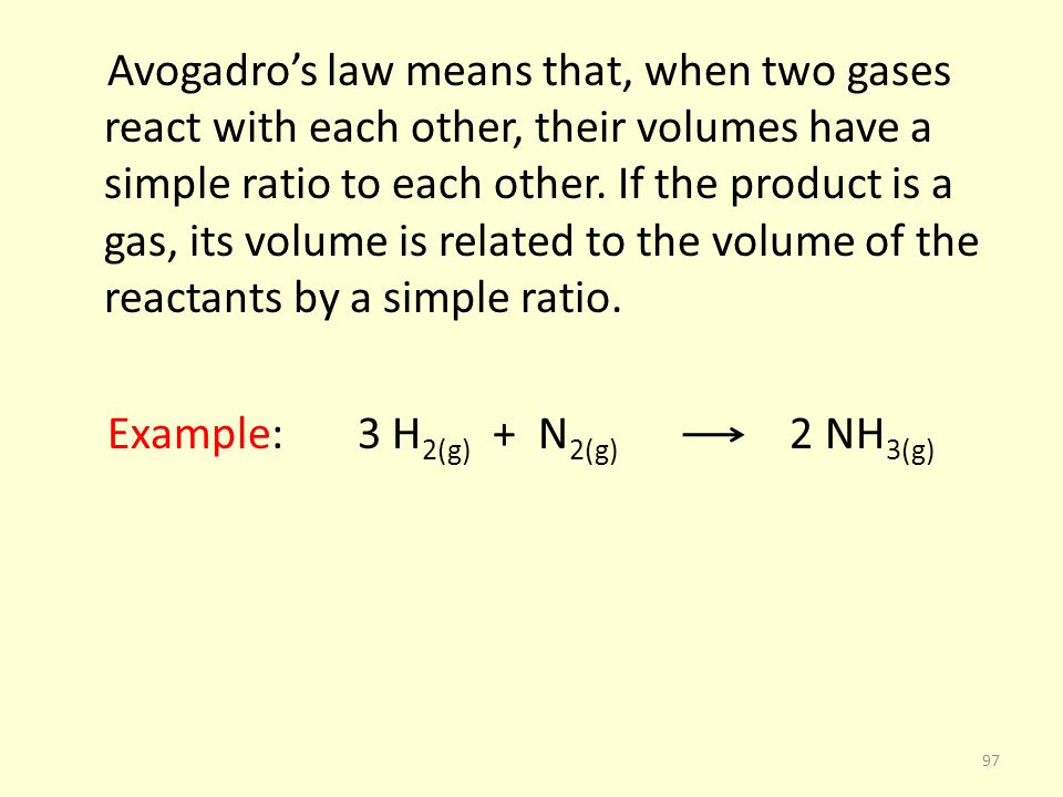 Avogadro's law means that, when two gases react with each other, their volumes have a simple ratio to each other.
