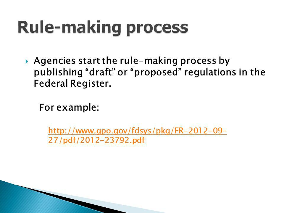 Rule-making process Agencies start the rule-making process by publishing draft or proposed regulations in the Federal Register.