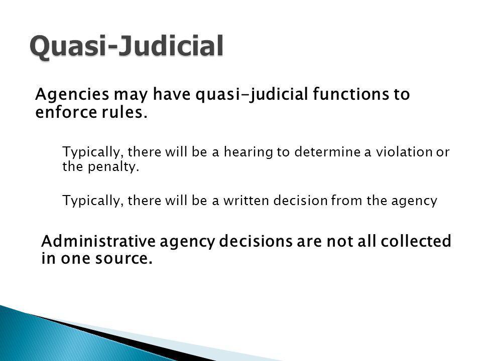 Quasi-Judicial Agencies may have quasi-judicial functions to enforce rules.