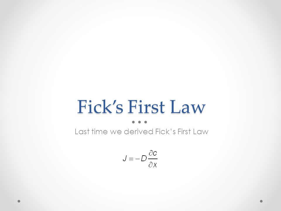 Last time we derived Fick's First Law