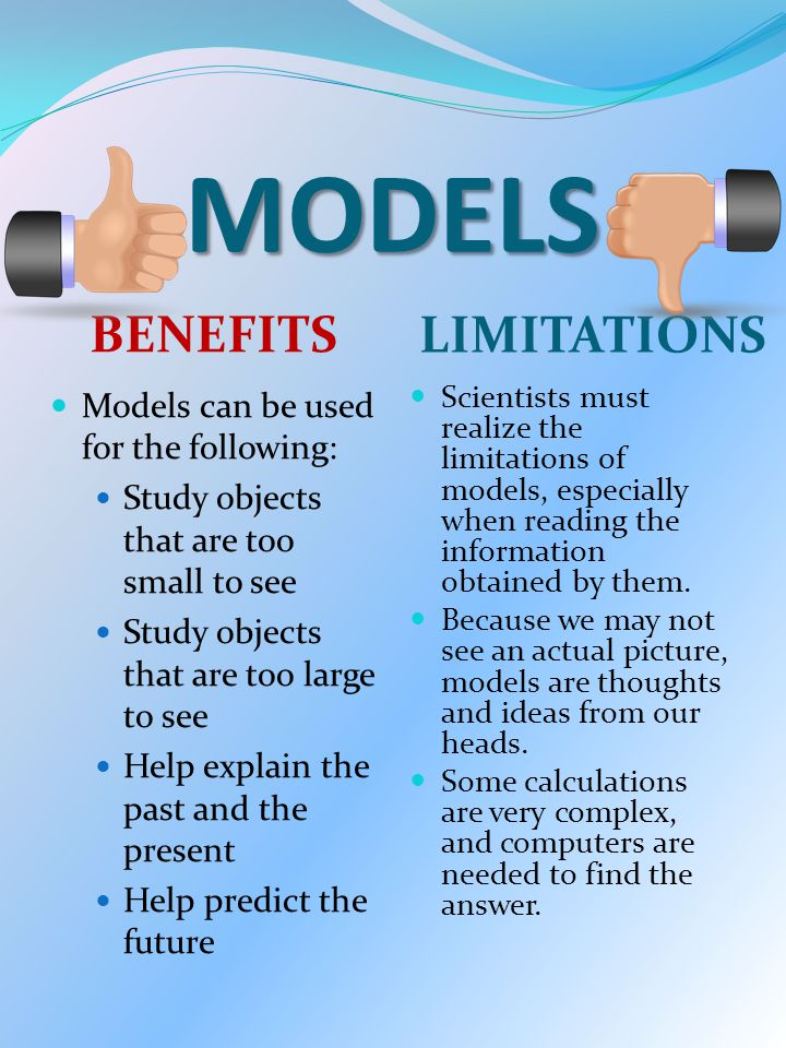 MODELS BENEFITS LIMITATIONS Models can be used for the following: