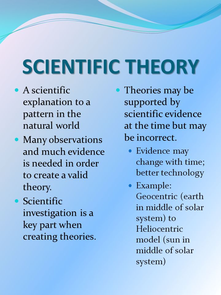 SCIENTIFIC THEORY A scientific explanation to a pattern in the natural world.