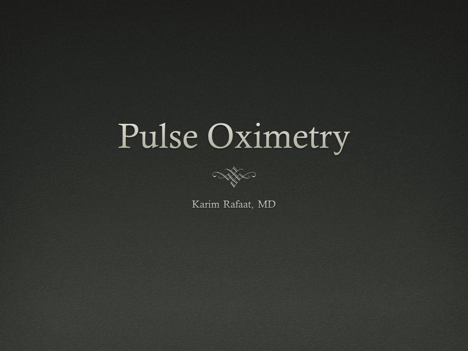 Pulse Oximetry Karim Rafaat, MD