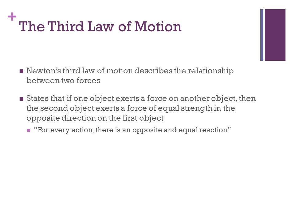 The Third Law of Motion Newton's third law of motion describes the relationship between two forces.