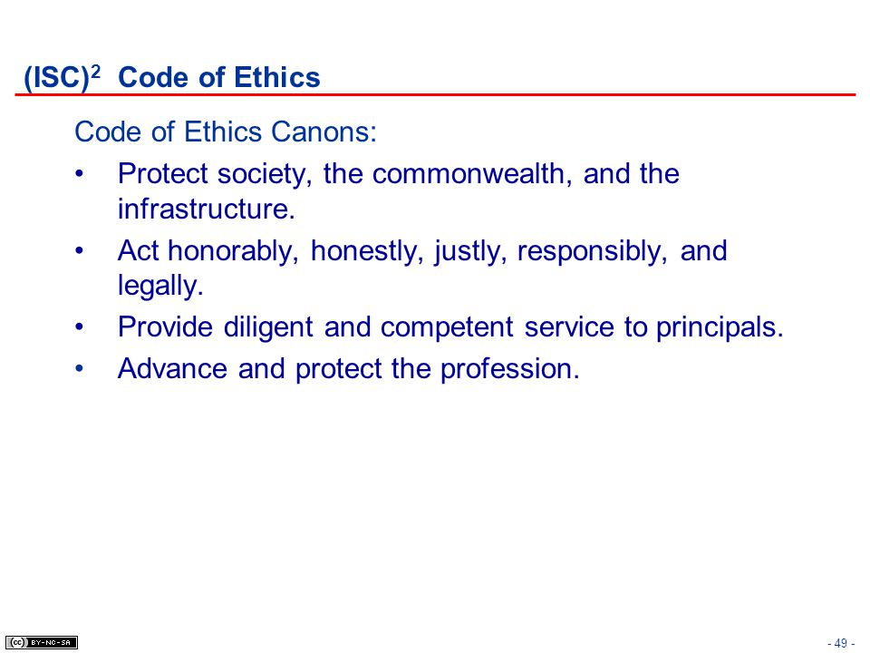 (ISC)2 Code of Ethics Code of Ethics Canons: Protect society, the commonwealth, and the infrastructure.