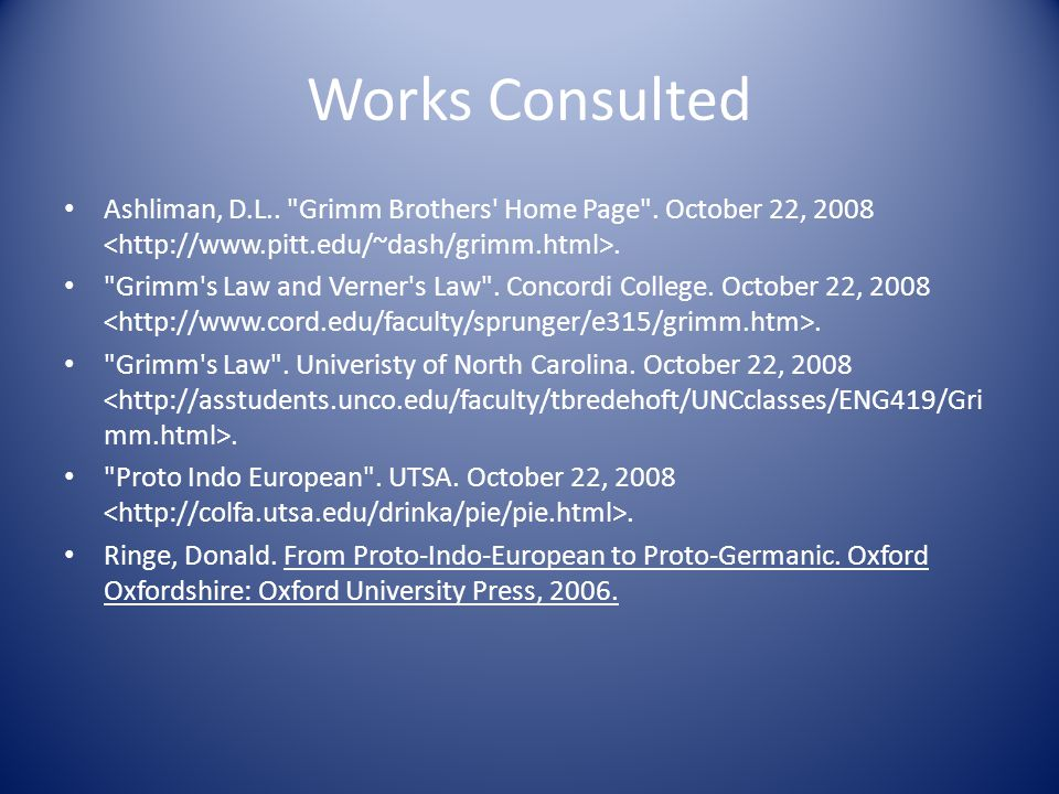 Works Consulted Ashliman, D.L.. Grimm Brothers Home Page . October 22, 2008 <