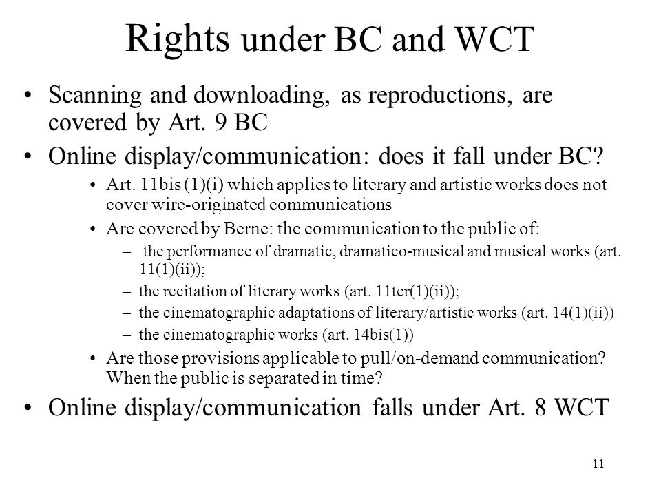 Rights under BC and WCT Scanning and downloading, as reproductions, are covered by Art. 9 BC. Online display/communication: does it fall under BC