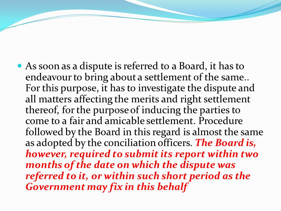 As soon as a dispute is referred to a Board, it has to endeavour to bring about a settlement of the same..