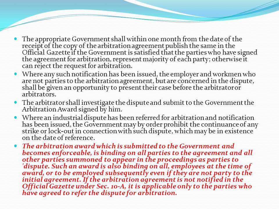 The appropriate Government shall within one month from the date of the receipt of the copy of the arbitration agreement publish the same in the Official Gazette if the Government is satisfied that the parties who have signed the agreement for arbitration, represent majority of each party; otherwise it can reject the request for arbitration.