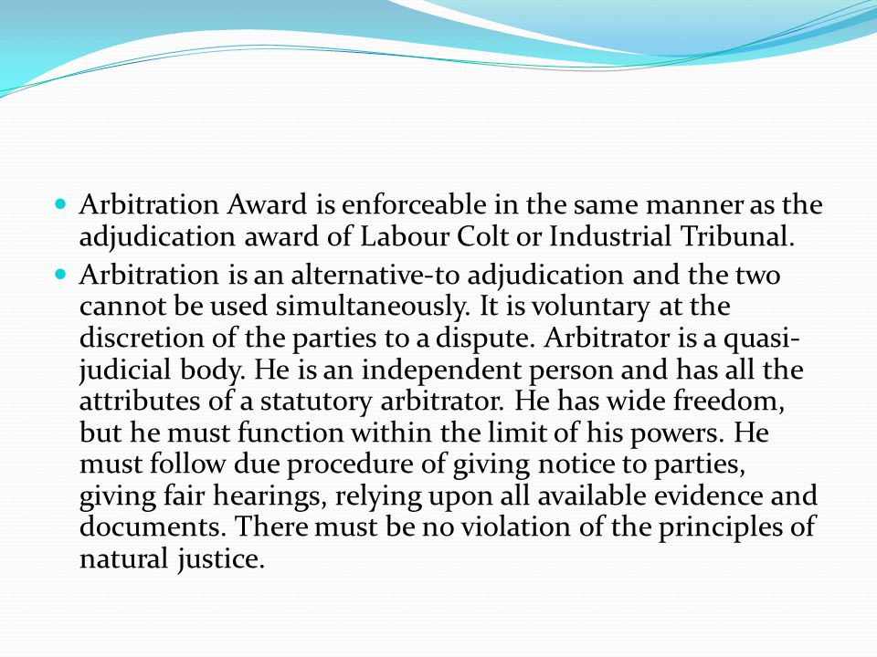 Arbitration Award is enforceable in the same manner as the adjudication award of Labour Colt or Industrial Tribunal.