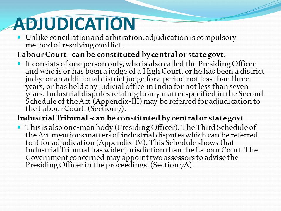 ADJUDICATION Unlike conciliation and arbitration, adjudication is compulsory method of resolving conflict.