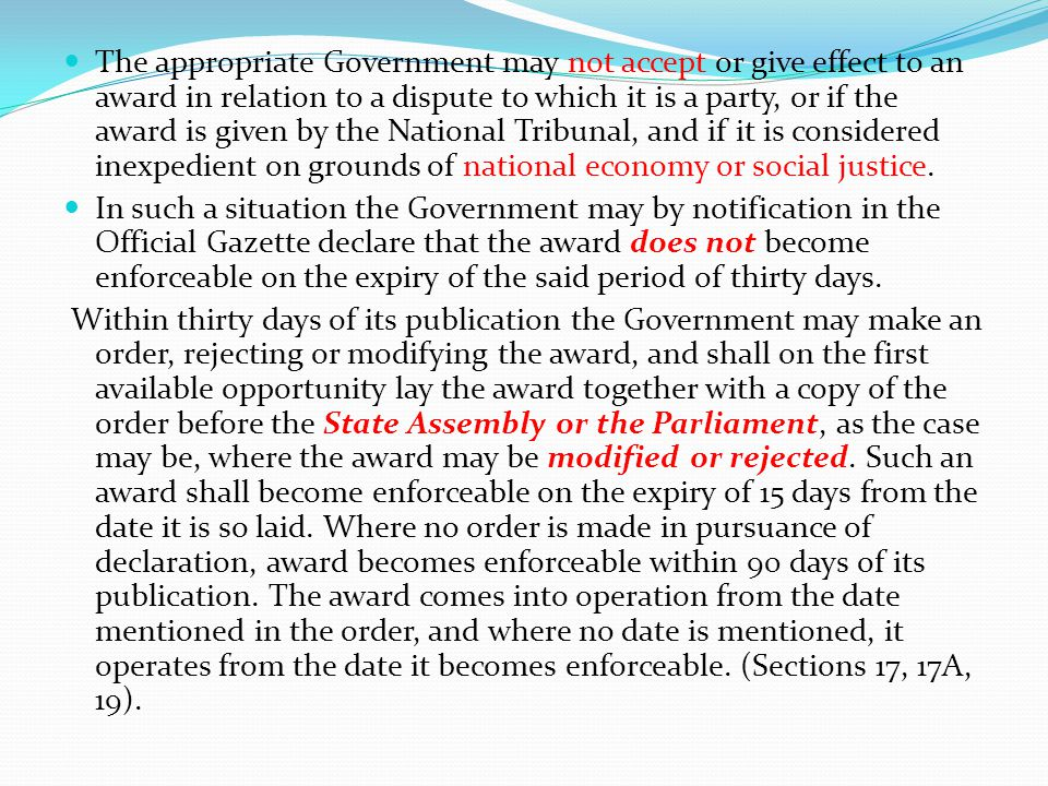 The appropriate Government may not accept or give effect to an award in relation to a dispute to which it is a party, or if the award is given by the National Tribunal, and if it is considered inexpedient on grounds of national economy or social justice.