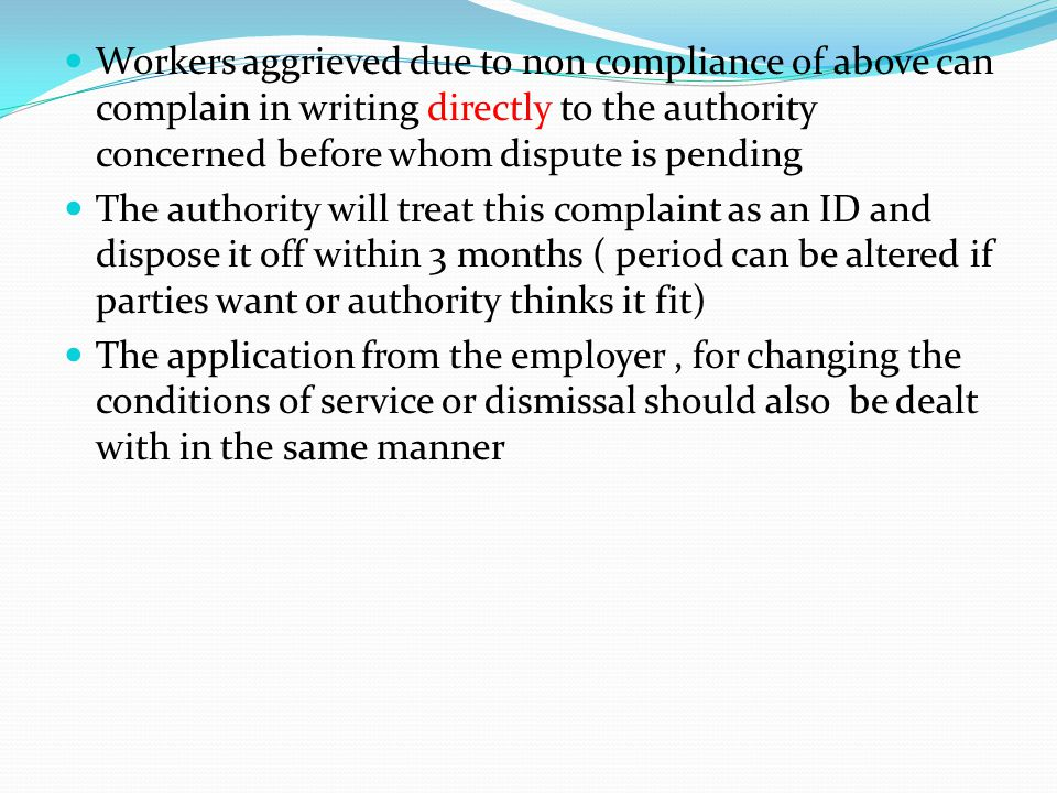 Workers aggrieved due to non compliance of above can complain in writing directly to the authority concerned before whom dispute is pending