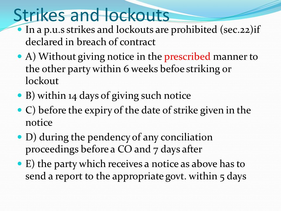 Strikes and lockouts In a p.u.s strikes and lockouts are prohibited (sec.22)if declared in breach of contract.