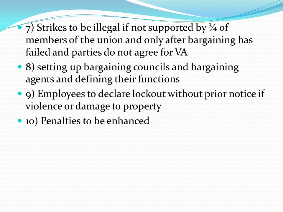 7) Strikes to be illegal if not supported by ¾ of members of the union and only after bargaining has failed and parties do not agree for VA