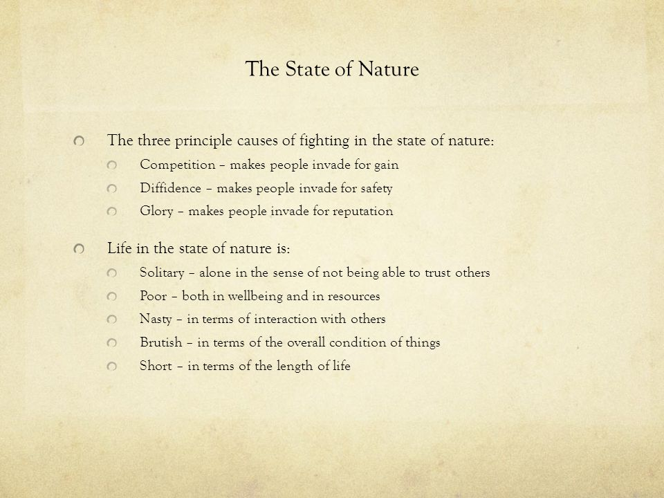 The State of Nature The three principle causes of fighting in the state of nature: Competition – makes people invade for gain.