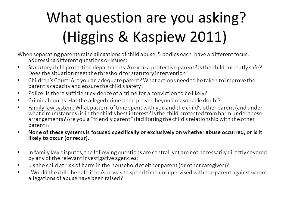 What question are you asking (Higgins & Kaspiew 2011)