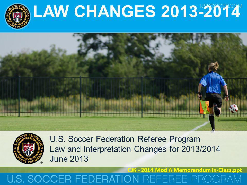 LAW CHANGES 2013-2014 U.S. Soccer Federation Referee Program