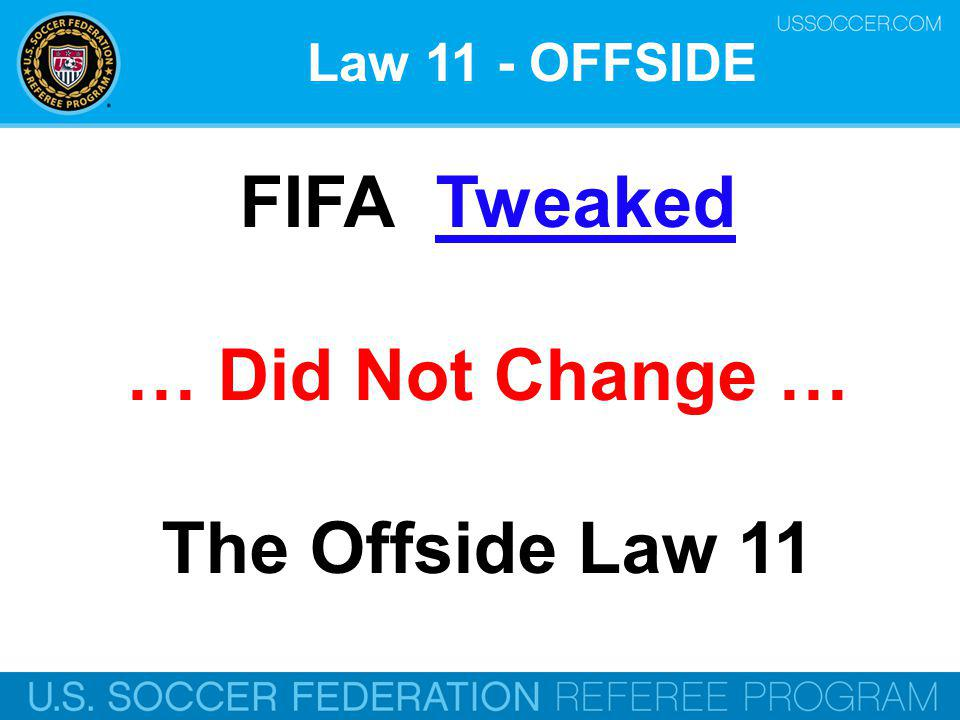… Did Not Change … The Offside Law 11