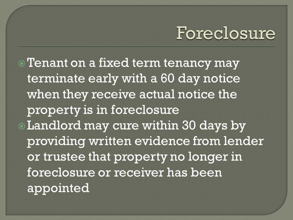 Foreclosure Tenant on a fixed term tenancy may terminate early with a 60 day notice when they receive actual notice the property is in foreclosure.