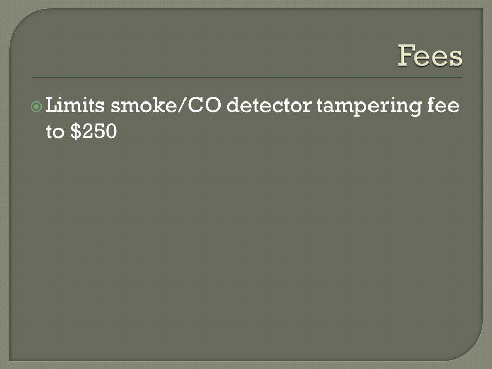 Fees Limits smoke/CO detector tampering fee to $250