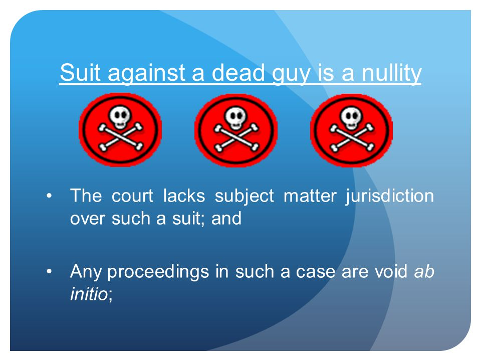 Suit against a dead guy is a nullity