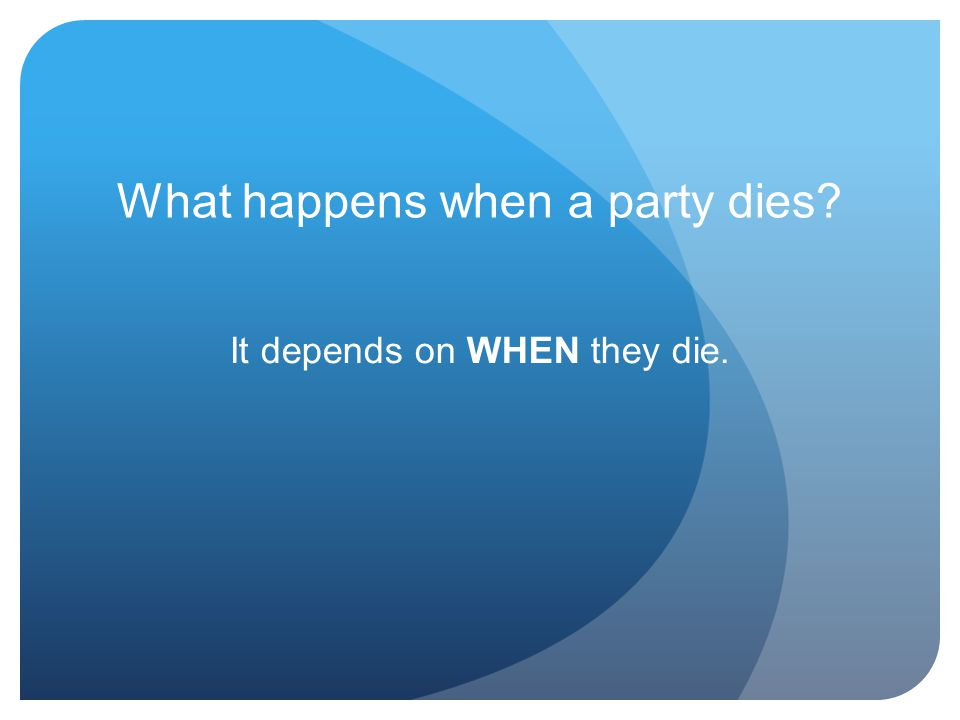 What happens when a party dies