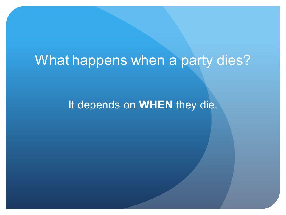 What happens when a party dies