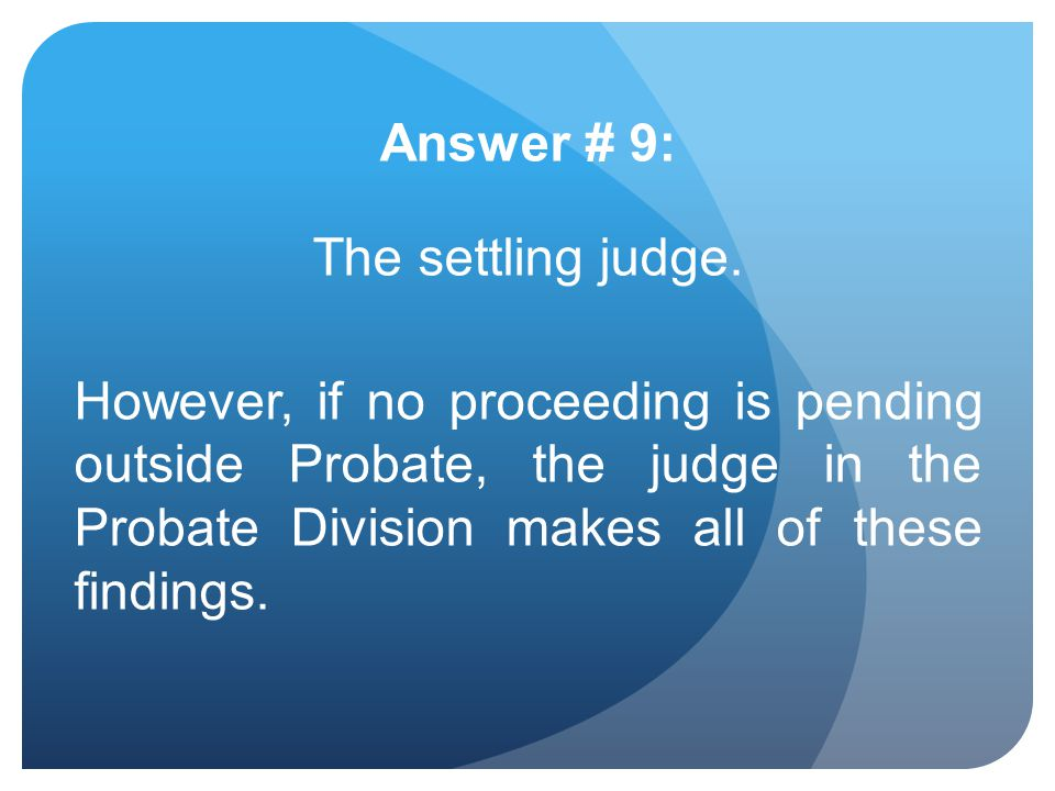 Answer # 9: The settling judge.