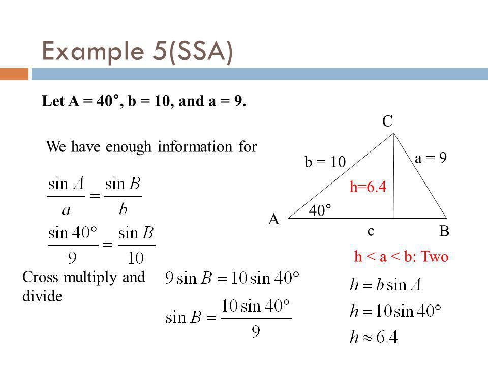 Example 5(SSA) Let A = 40°, b = 10, and a = 9. C