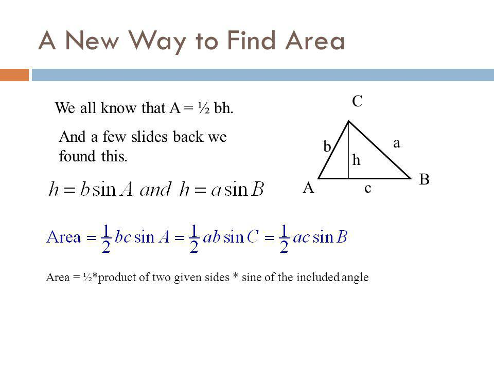 A New Way to Find Area A B C a b c We all know that A = ½ bh.