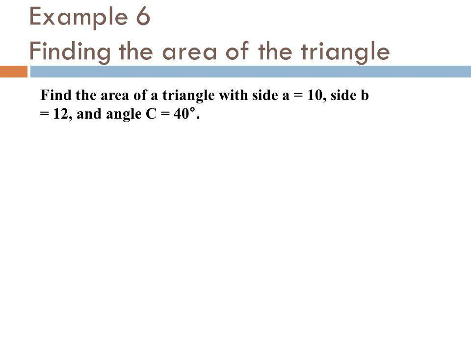 Example 6 Finding the area of the triangle