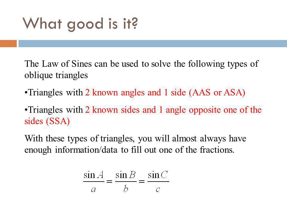 What good is it The Law of Sines can be used to solve the following types of oblique triangles.