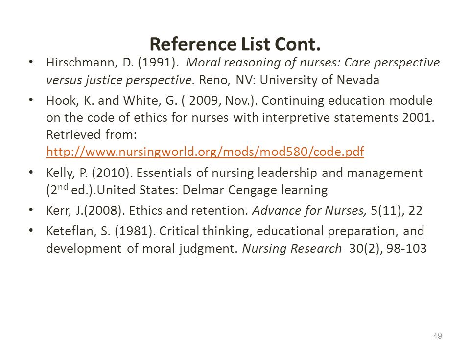 Reference List Cont. Hirschmann, D. (1991). Moral reasoning of nurses: Care perspective versus justice perspective. Reno, NV: University of Nevada.