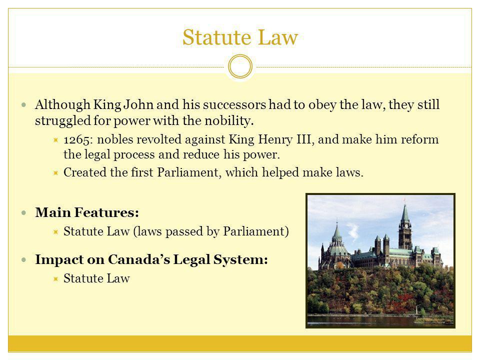 Statute Law Although King John and his successors had to obey the law, they still struggled for power with the nobility.