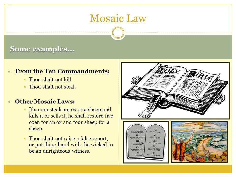 Mosaic Law Some examples... From the Ten Commandments: