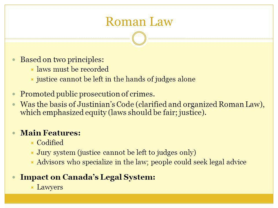 Roman Law Based on two principles: