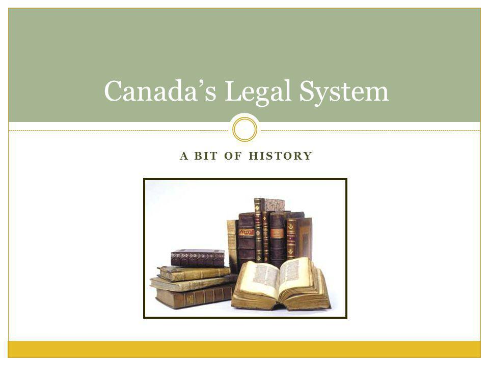 Canada's Legal System A bit of history
