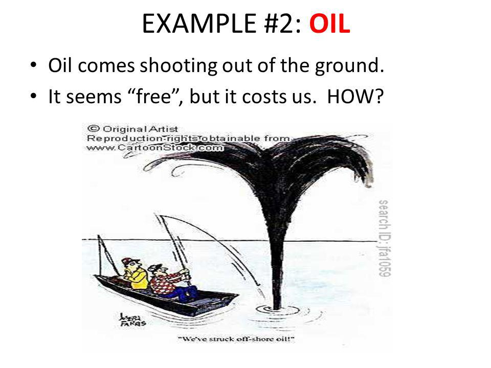 EXAMPLE #2: OIL Oil comes shooting out of the ground.