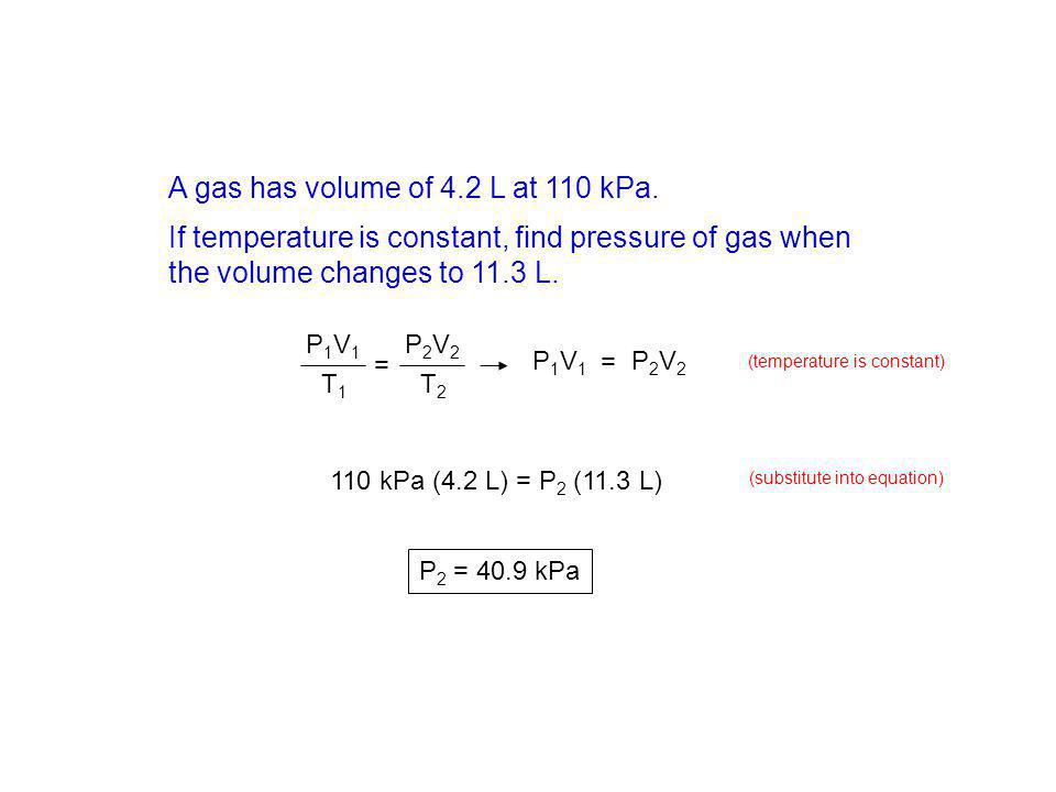 A gas has volume of 4.2 L at 110 kPa.