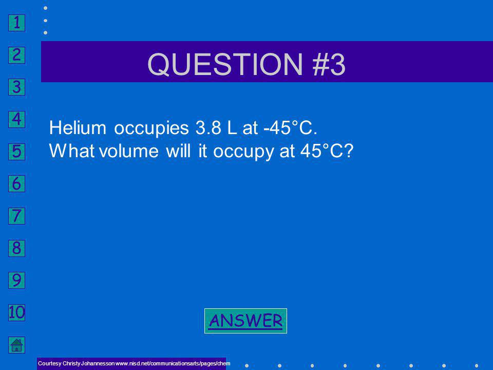 QUESTION #3 Helium occupies 3.8 L at -45°C.