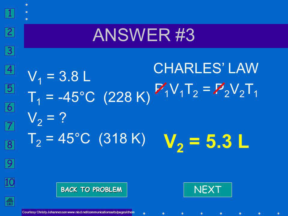 V2 = 5.3 L ANSWER #3 CHARLES' LAW V1 = 3.8 L P1V1T2 = P2V2T1
