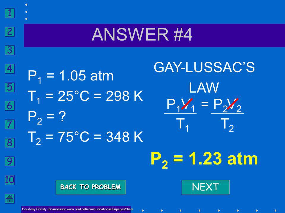 ANSWER #4 P2 = 1.23 atm GAY-LUSSAC'S LAW P1 = 1.05 atm