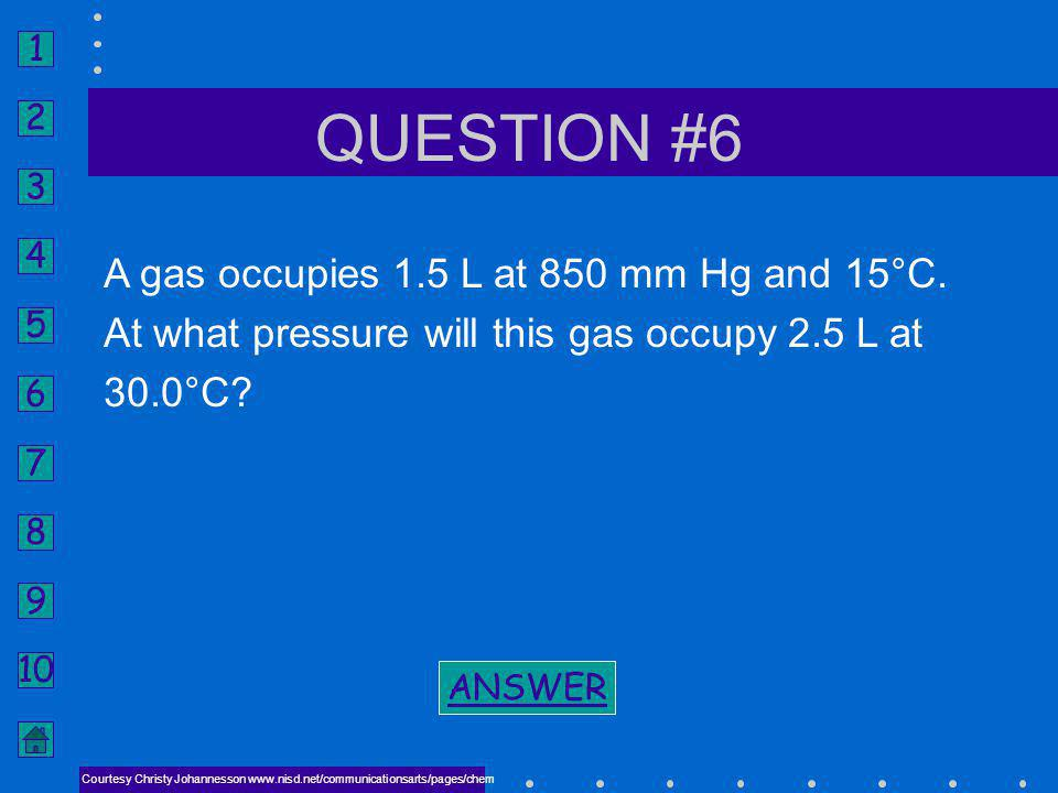 QUESTION #6 A gas occupies 1.5 L at 850 mm Hg and 15°C.
