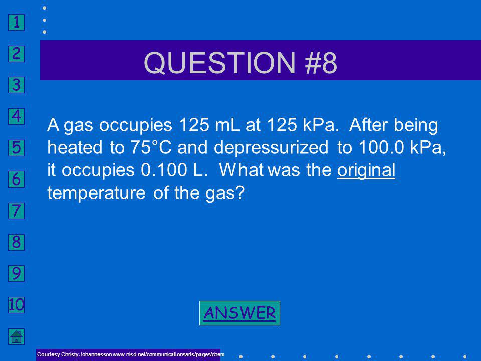QUESTION #8 A gas occupies 125 mL at 125 kPa. After being