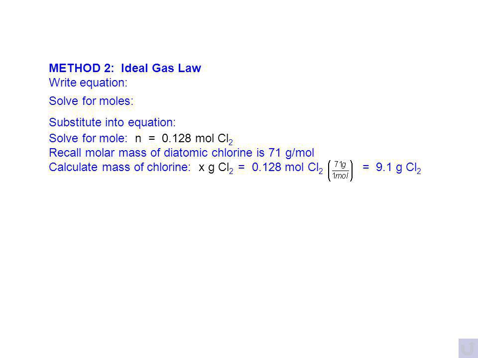 METHOD 2: Ideal Gas Law Write equation: Solve for moles: